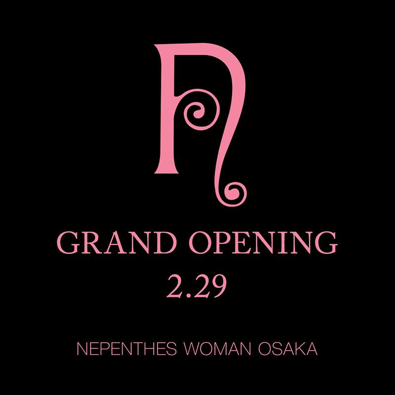 NEPENTHES WOMAN OSAKA – 2.29(SAT)GRAND OPENING